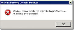 Windows cannot create the object because and internal error occurred.
